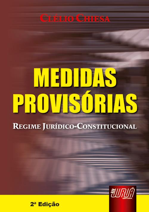 Medidas Provisórias - O Regime Jurídico Constitucional