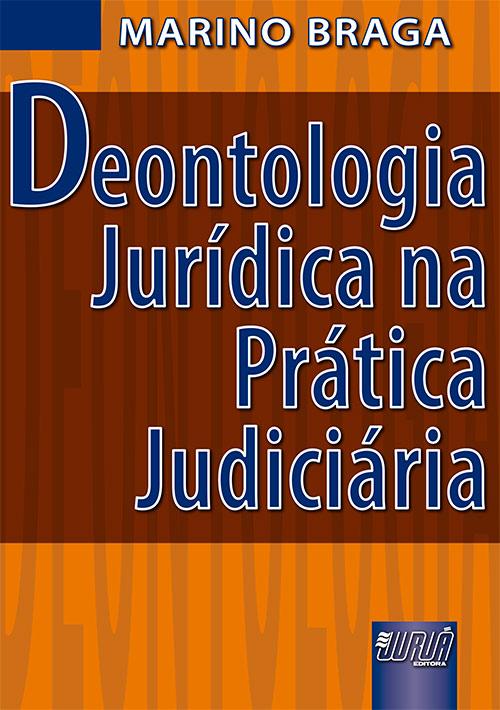 Deontologia Jurídica na Prática Judiciária