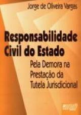 Responsabilidade Civil do Estado - pela Demora na Prestação da Tutela Jurisdicional