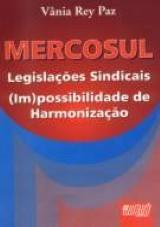 Mercosul Legislações Sindicais (Im)possibilidade de Harmonização
