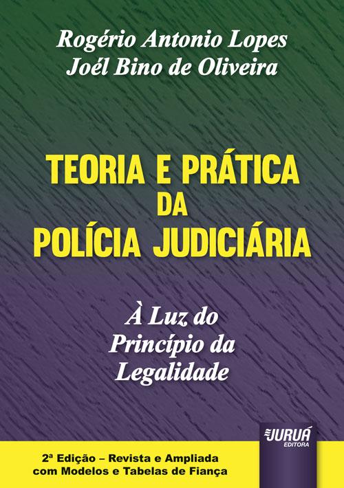 Teoria e Prática da Polícia Judiciária – À Luz do Princípio da Legalidade – Edição Revista e Ampliada com Modelos e Tabelas de Fiança