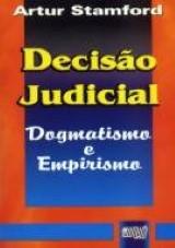 Decisão Judicial - Dogmatismo e Empirismo