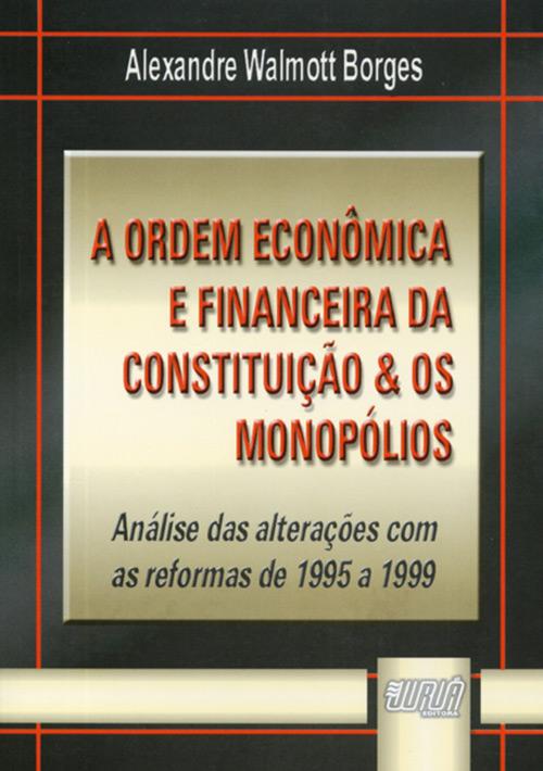 Ordem Econômica e Financeira da Constituição & os Monopólios, A