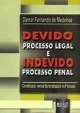 Devido Processo Legal e Indevido Processo Penal