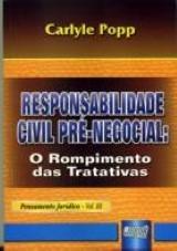Responsabilidade Civil Pré-Negocial : O Rompimento das Tratativas - Pensamento Jurídico vol. III