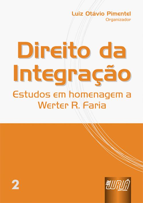 Direito da Integração - Estudos em Homenagem a Werter R. Faria - vol.II