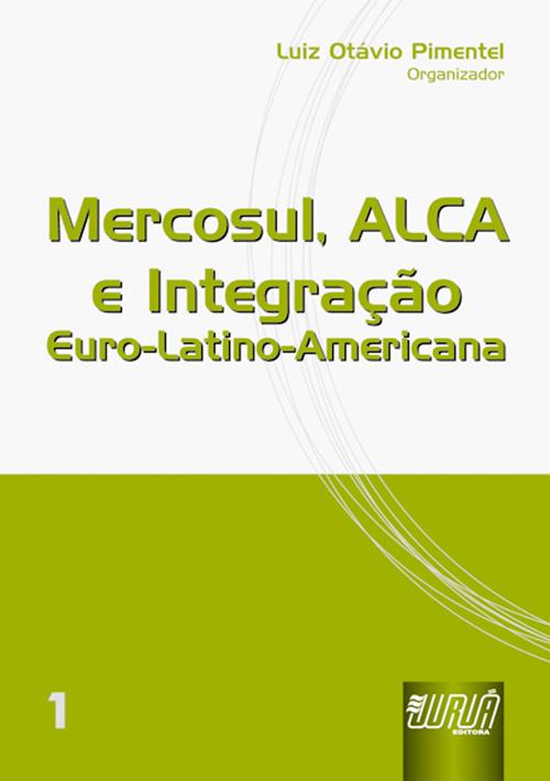 Mercosul, ALCA e Integração Euro-Latino-Americana - vol.I