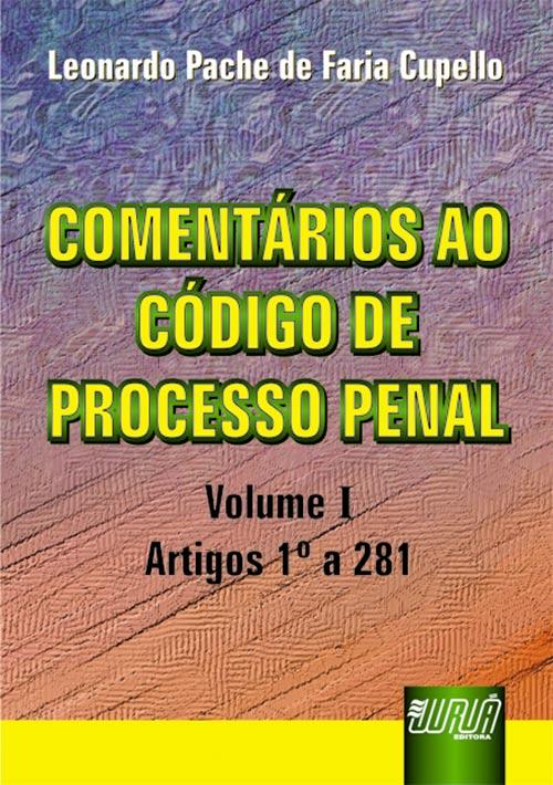 Comentários ao Código de Processo Penal - Volume I - Artigos 1º a 281