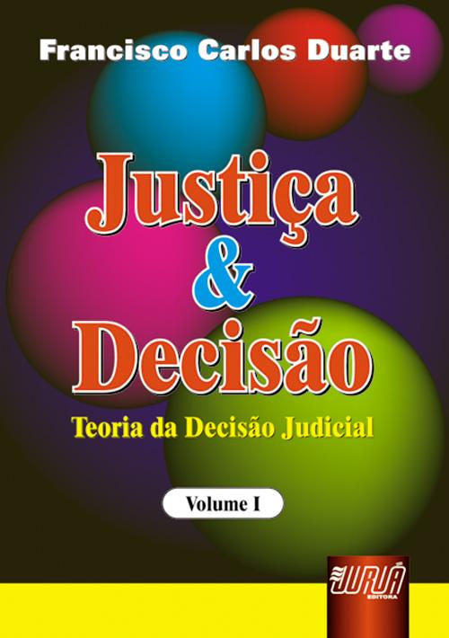 Justiça & Decisão - Teoria da Decisão Judicial - Volume I