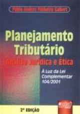 Planejamento Tributário - Análise Jurídica e Ética - À Luz da Lei Complementar 104/2001
