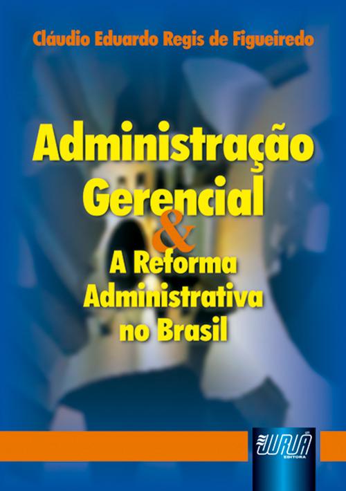 Administração Gerencial & A Reforma Administrativa no Brasil
