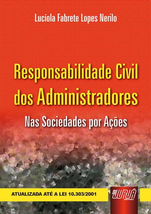 Responsabilidade Civil dos Administradores - Nas Sociedades por Ações