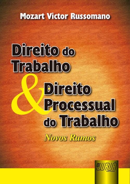 Direito do Trabalho & Direito Processual do Trabalho - Novos Rumos