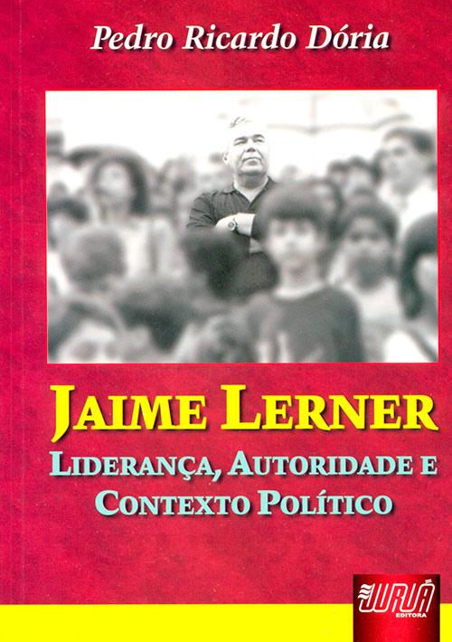 Jaime Lerner - Liderança, Autoridade e Contexto Político
