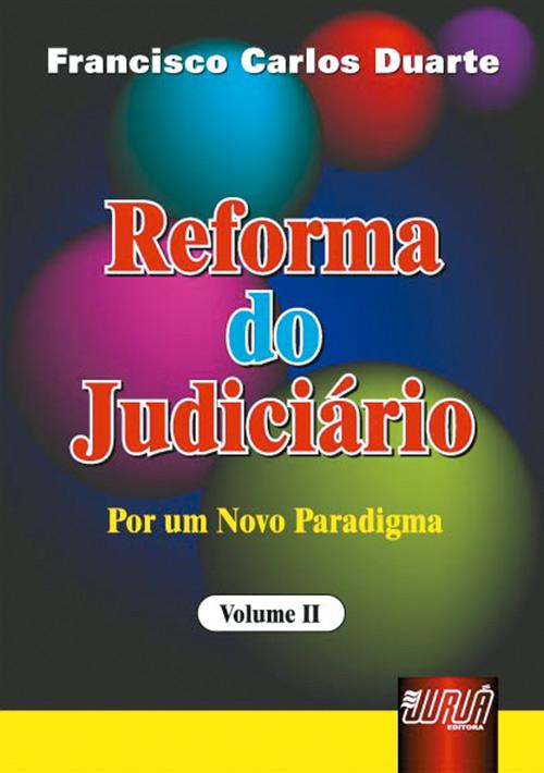 Reforma do Judiciário - Por um Novo Paradigma - Vol. II