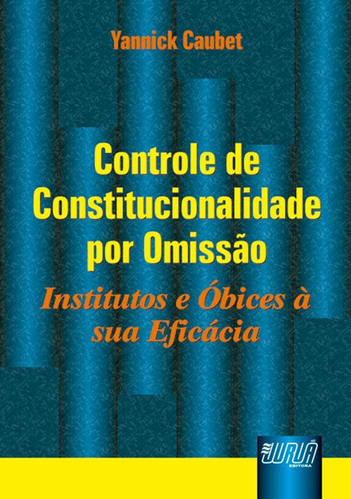 Controle de Constitucionalidade por Omissão - Institutos e Óbices à sua Eficácia