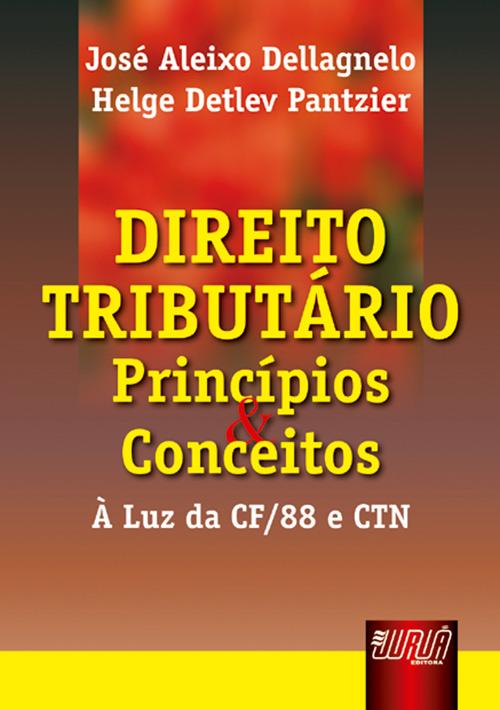 Direito Tributário - Princípios e Conceitos - À Luz da CF/88 e CTN