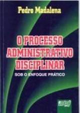 Processo Administrativo Disciplinar - Sob o Enfoque Prático, O