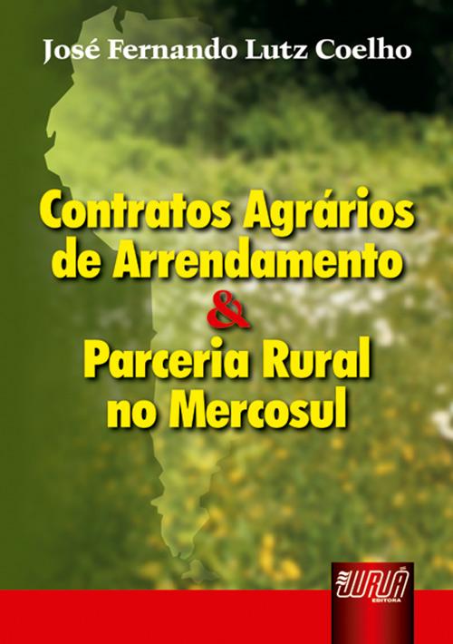 Contratos Agrários de Arrendamento & Parceria Rural no Mercosul