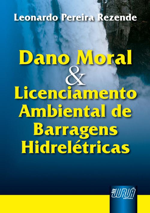 Dano Moral & Licenciamento Ambiental de Barragens Hidrelétricas