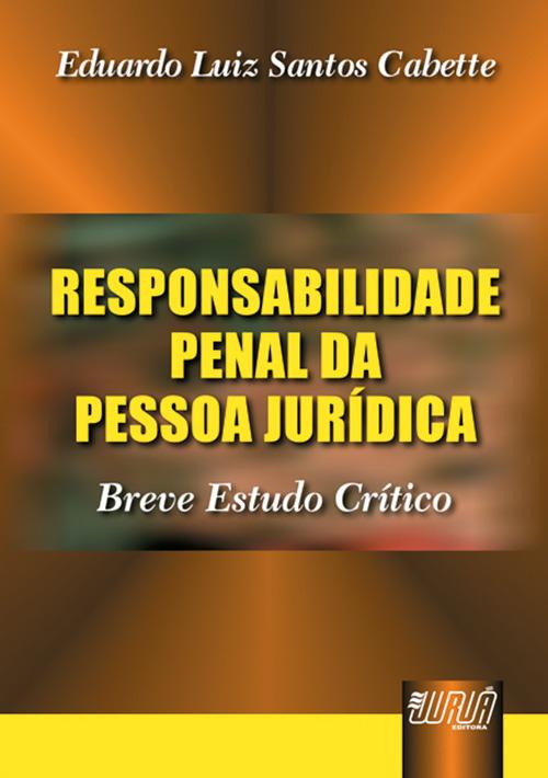 Responsabilidade Penal da Pessoa Jurídica - Breve Estudo Crítico