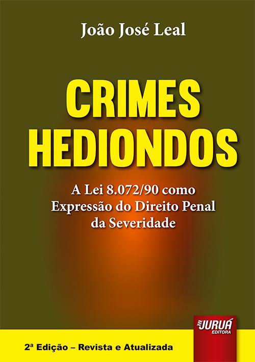Crimes Hediondos - A lei 8.072/90 como Expressão do Direito Penal da Severidade