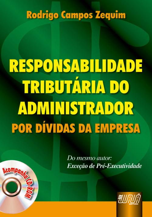 Responsabilidade Tributária do Administrador - Por Dívidas da Empresa - Acompanha Cd-Rom