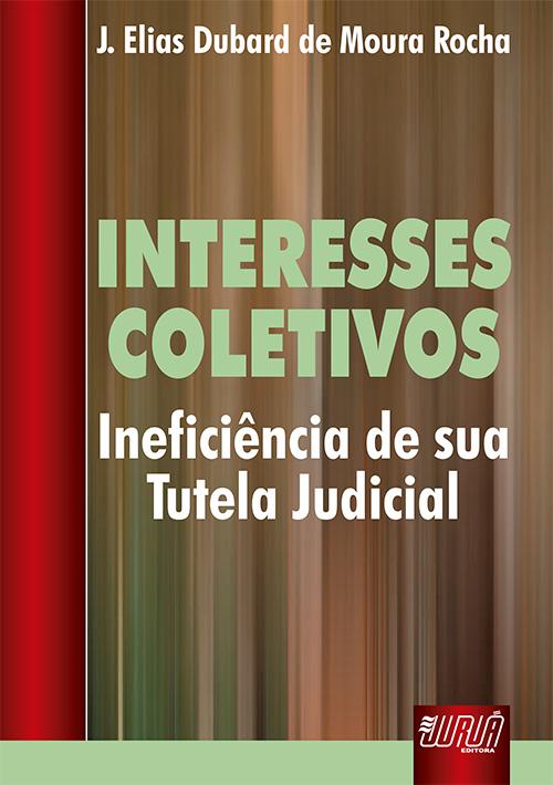 Interesses Coletivos - Ineficiência de sua Tutela Judicial