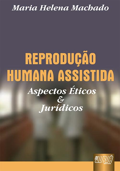 Reprodução Humana Assistida - Aspectos Éticos e Jurídicos