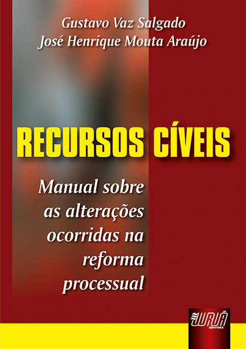 Recursos Cíveis - Manual sobre as alterações ocorridas na reforma processual