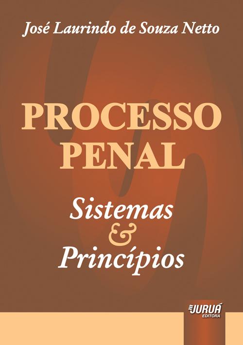 Processo Penal - Sistemas e Princípios