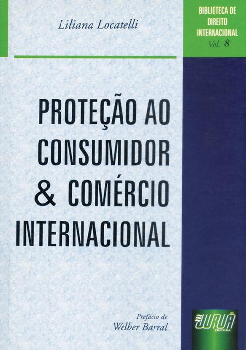 Proteção ao Consumidor e Comércio Internacional - Biblioteca de Direito Internacional - Vol. 8