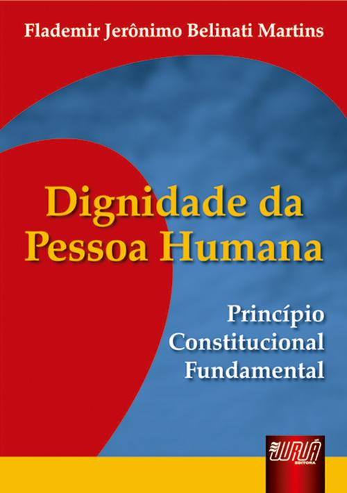 Dignidade da Pessoa Humana - Princípio Constitucional Fundamental
