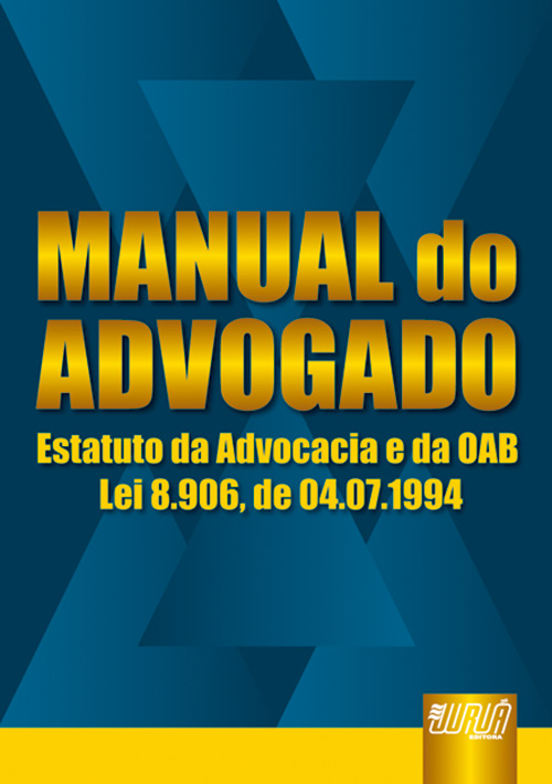 Manual do Advogado - Estatuto da Advocacia e da OAB Lei 8.906, de 04/07/1994