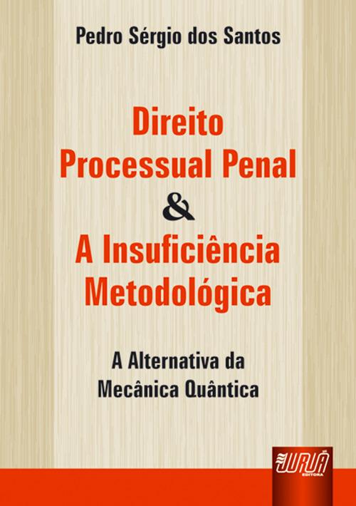 Direito Processual Penal & A Insuficiência Metodológica