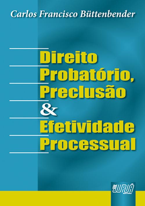 Direito Probatório, Preclusão e Efetividade Processual