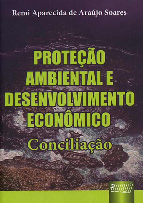 Proteção Ambiental e Desenvolvimento Econômico - Conciliação
