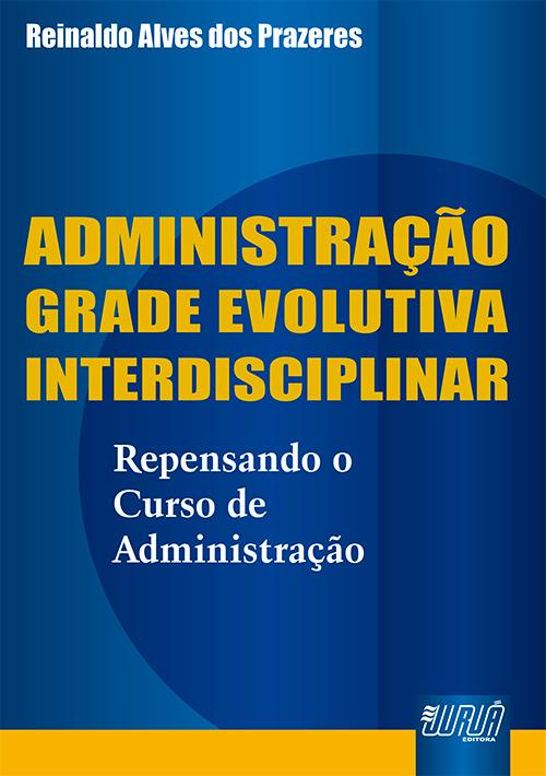 Administração Grade Evolutiva Interdisciplinar - Repensando o Curso de Administração