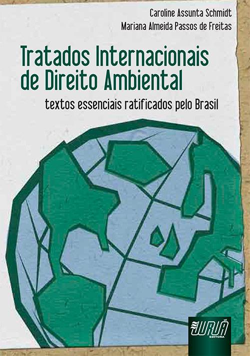 Tratados Internacionais de Direito Ambiental - Textos Essenciais Ratificados pelo Brasil