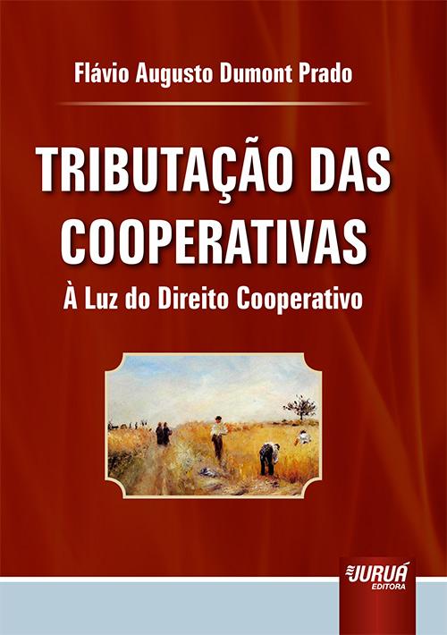 Tributação das Cooperativas - À Luz do Direito Cooperativo
