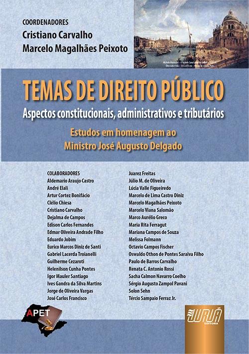 Temas de Direito Público - Aspectos Constitucionais, Administrativos e Tributários