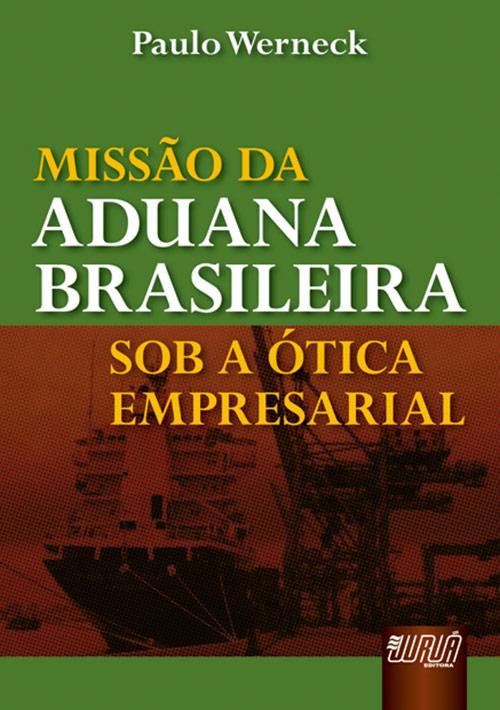 Missão da Aduana Brasileira sob a Ótica Empresarial