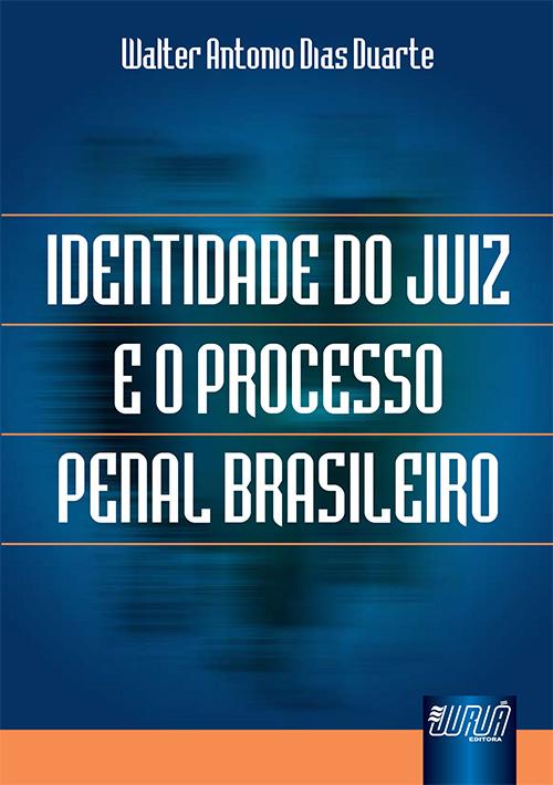 Identidade do Juiz e o Processo Penal Brasileiro
