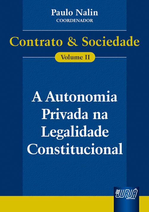 Autonomia Privada na Legalidade Constitucional - Contrato & Sociedade, A