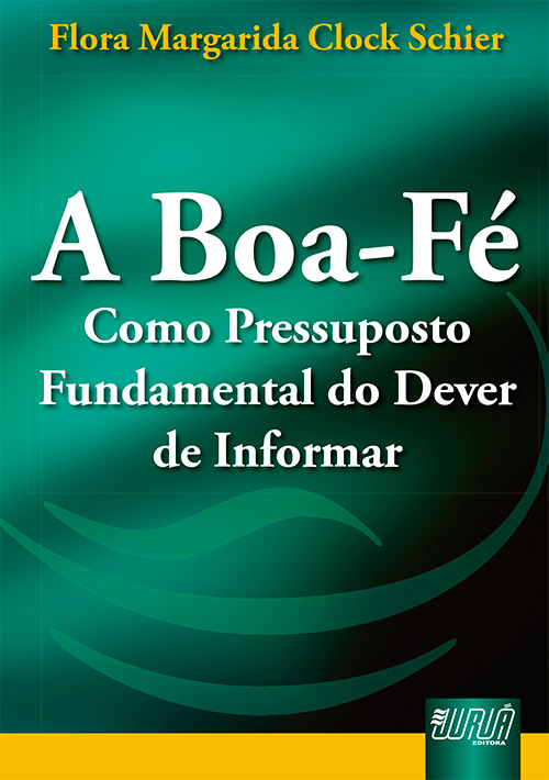 Boa-Fé Como Pressuposto Fundamental do Dever de Informar, A