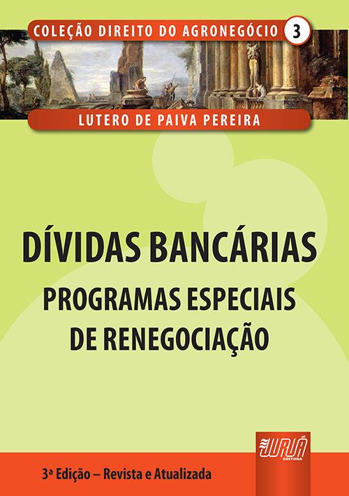Dívidas Bancárias – Programas Especiais de Renegociação - Coleção Direito do Agronegócio - Volume III