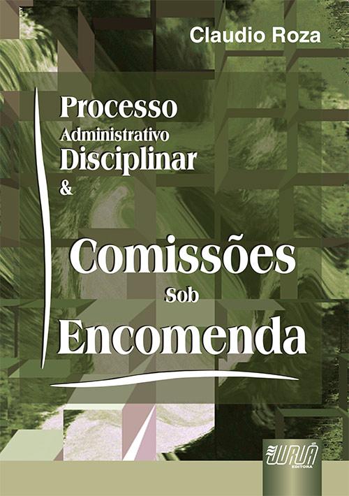 Processo Administrativo Disciplinar & Comissões sob Encomenda