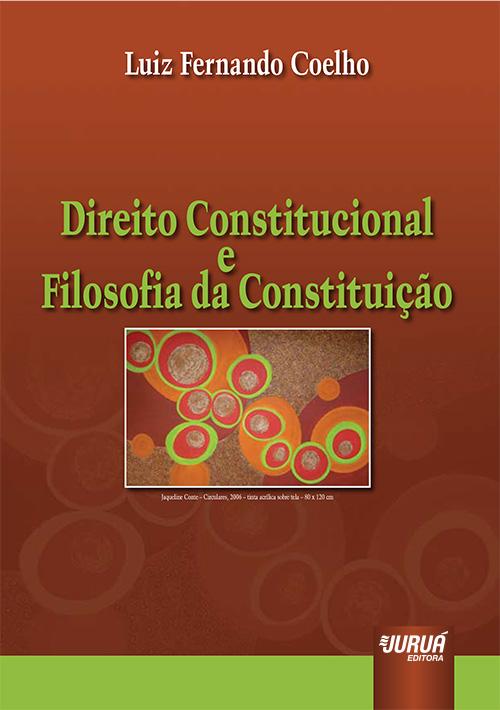 Direito Constitucional e Filosofia da Constituição