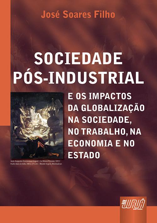 Sociedade Pós-Industrial e os Impactos da Globalização na Sociedade, no Trabalho, na Economia e no Estado