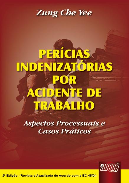 Perícias Indenizatórias por Acidente de Trabalho - Aspectos Processuais e Casos Práticos